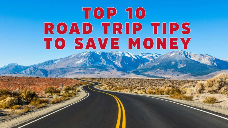 Top 10 Road Trip Tips To Save Money oad trip hacks saving money road trip how to save money on a road trip saving money on a road trip